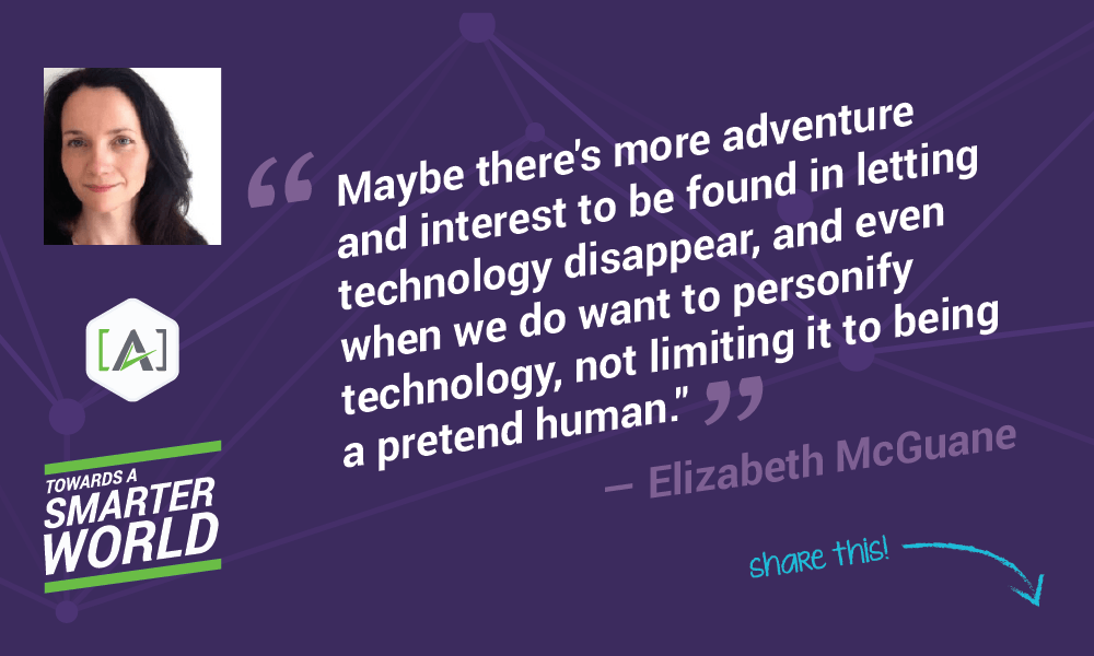 Maybe there's more adventure and interest to be found in letting technology disappear, and even when we do want to personify technology, not limiting it to being a pretend human.