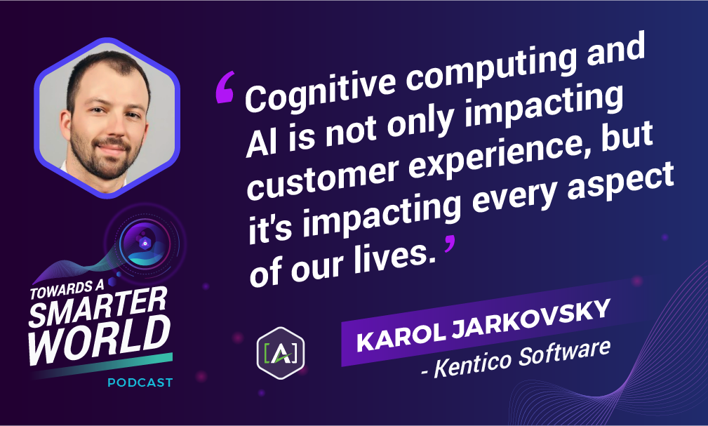 Cognitive computing and AI is not only impacting customer experience, but it's impacting every aspect of our lives.