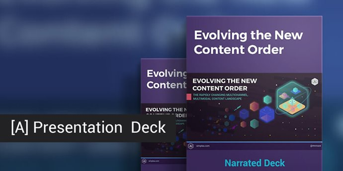 [A] Narrated Slide Deck: Evolving the New Content Order