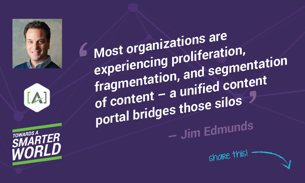 Most organizations are experiencing proliferation, fragmentation, and segmentation of content – a unified content portal bridges those silos.