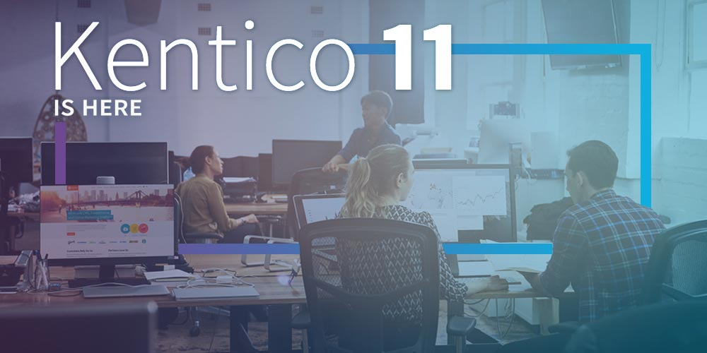 Kentico 11 Upgrade Will Make Marketers Happy