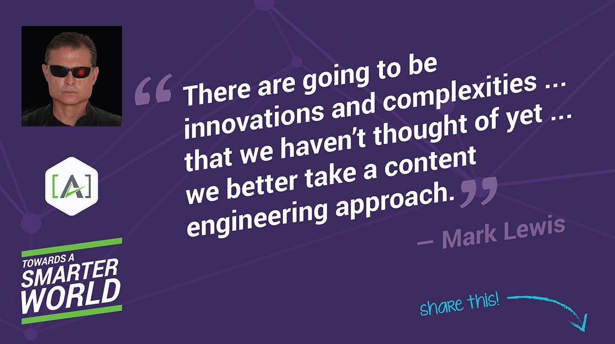 There are going to be innovations and complexities ... that we haven't thought of yet ... we better take a content engineering approach.