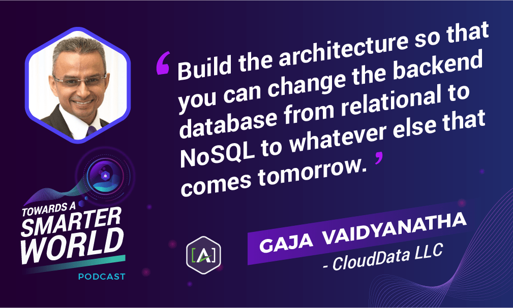 Build the architecture so that you can change the backend database from relational to NoSQL to whatever else that comes tomorrow