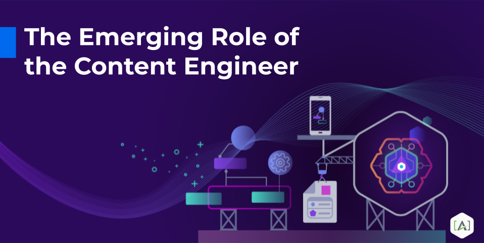 The Emerging Role of the Content Engineer